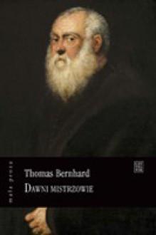 Dawni mistrzowie - Thomas Bernhard