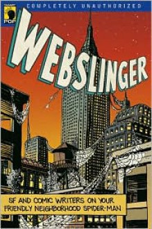 Webslinger: Unauthorized Essays on Your Friendly Neighborhood Spiderman - Gerry Conway, Gerry Conway, Leah Wilson