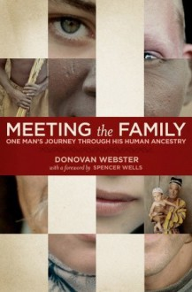 Meeting the Family: One Man's Journey Through His Human Ancestry - Donovan Webster, Spencer Wells