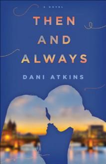 Then and Always: A Novel - Dani Atkins