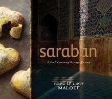 Saraban: A Chef's Journey Through Persia - Greg Malouf, Lucy Malouf