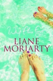 What Alice Forgot - Liane Moriarty
