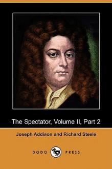 The Spectator, Volume II, Part 2 (Dodo Press) - Joseph Addison, Richard Steele, Henry Morley