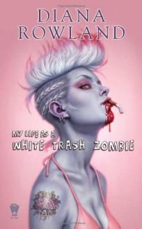 My Life as A White Trash Zombie - Diana Rowland