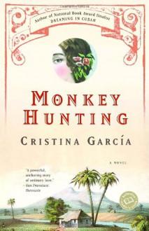 Monkey Hunting (Ballantine Reader's Circle) - Peter Carey/ Graham Swift/ Cristina Garcia
