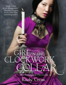The Girl in the Clockwork Collar (The Steampunk Chronicles - Book 2) - Kady Cross