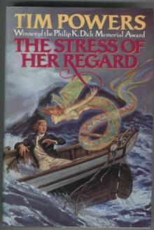 The Stress of Her Regard - Tim Powers