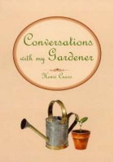 Conversations With My Gardener - Henri Cueco