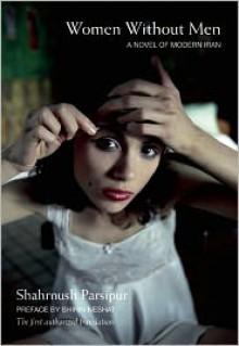Women Without Men: A Novel of Modern Iran - Shahrnush Parsipur,Shirin Neshat,Faridoun Farrokh