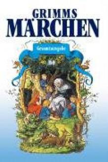 Grimms Märchen. Gesamtausgabe - 'Jacob Grimm', 'Wilhelm Grimm'