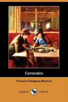 Esmeralda - Frances Hodgson Burnett