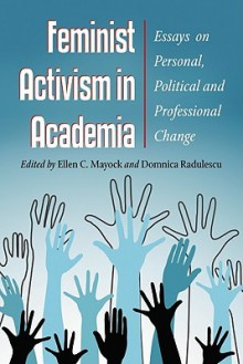 Feminist Activism in Academia: New Essays on Personal, Political and Professional Change - Ellen Mayock, Domnica Radulescu