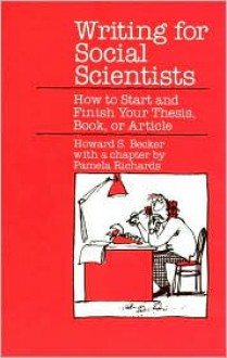 Writing for Social Scientists: How to Start and Finish Your Thesis, Book, or Article - Howard S. Becker,Pamela Richards