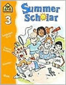 Summer Scholar Grade 3 - School Zone Publishing Company, M. Hall