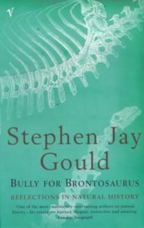 Bully For Brontosaurus - Stephen Jay Gould