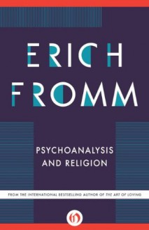 Psychoanalysis and Religion (Terry Lectures) - Erich Fromm