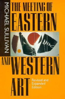 The Meeting of Eastern and Western Art - Michael Sullivan