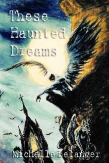 These Haunted Dreams - Michelle Belanger