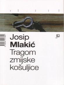 Tragom zmijske košuljice - Josip Mlakić