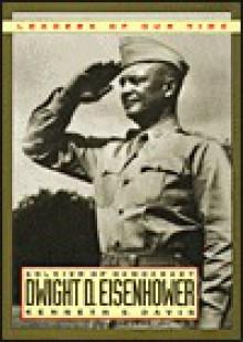 Dwight D. Eisenhower: Soldier of Democracy - Kenneth Sydney Davis, Dwight D. Eisenhower