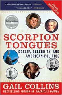 Scorpion Tongues New and Updated Edition: Gossip, Celebrity, and American Politics - Gail Collins