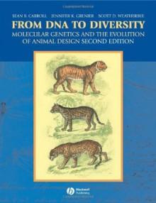 From DNA to Diversity: Molecular Genetics and the Evolution of Animal Design - Sean B. Carroll, Jennifer K. Grenier, Scott D. Weatherbee