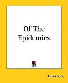 Of the Epidemics - Hippocrates