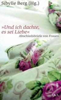 """""""Und ich dachte, es sei Liebe"""": Vom Verlassen und Verlassenwerden - Abschiedsbriefe von Frauen - Sibylle Berg"""