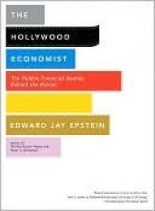 The Hollywood Economist - Edward Jay Epstein