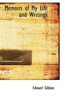 Memoirs of My Life and Writings - Edward Gibbon