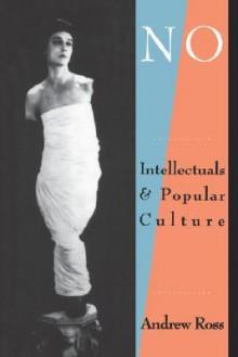 No Respect: Intellectuals and Popular Culture - Andrew Ross