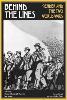 Behind the Lines: Gender and the Two World Wars - Margaret R. Higonnet, Jane Jenson, Sonya Michel, Margaret Collins Weitz