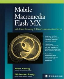 Mobile Macromedia Flash MX: With Flash Remoting & Flash Communication Server - Alan Yeung