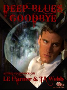 Deep Blues Goodbye (Altered States #2) - Laura Harner, T.A. Webb