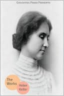 The Essential Works of Helen Keller - Golgotha Press, Helen Keller