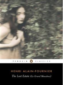 The Lost Estate (Le Grand Meaulnes) - Alain-Fournier, Robin Buss, Adam Gopnik