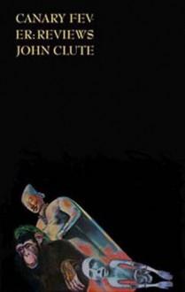 Canary Fever: Reviews - John Clute