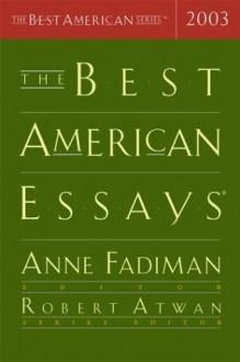 The Best American Essays 2003 - Anne Fadiman, Robert Atwan
