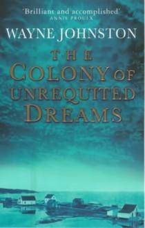 colony of unrequited dreams - Wayne Johnston