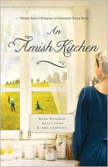 An Amish Kitchen - Beth Wiseman, Amy Clipston, Kelly Long
