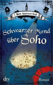 Schwarzer Mond über Soho (Peter Grant #2) - Ben Aaronovitch,Christine Blum