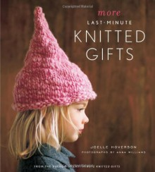 More Last-Minute Knitted Gifts - Joelle Hoverson,Anna Williams