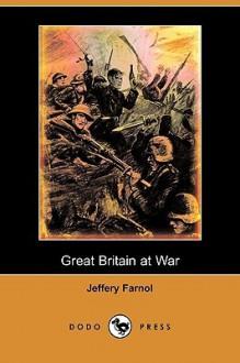 Great Britain at War (Dodo Press) - Jeffery Farnol