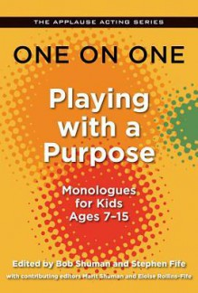 One on One: Playing with a Purpose - Monologues for Kids 7-14 (Applause Acting Series) - Bob Shuman, Stephen Fife, Eloise Rollins-Fife, Marit Shuman, Kayla Cagan, Annie Wood