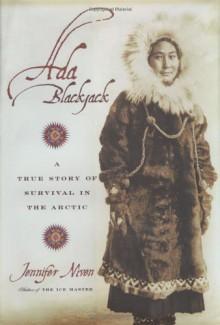 Ada Blackjack: A True Story of Survival in the Arctic - Jennifer Niven