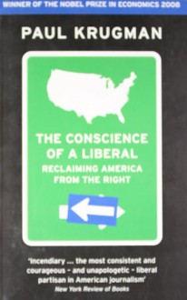 The Conscience of a Liberal: Reclaiming America from the Right - Paul R. Krugman