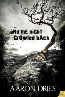 And the Night Growled Back - Aaron Dries