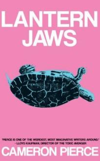 Lantern Jaws - Cameron Pierce