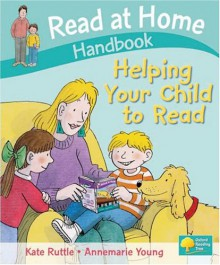 Read At Home: Helping Your Child To Read Handbook - Kate Ruttle, Annemarie Young
