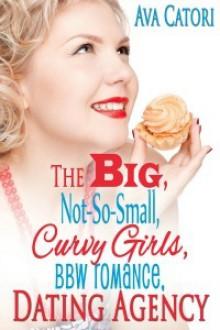 The Big, Not-So-Small, Curvy Girls, BBW Romance, Dating Agency (Plush Daisies: BBW Romance, #1) - Ava Catori
